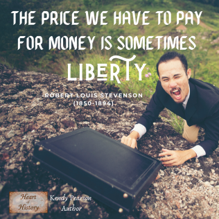 Robert Louis Stevenson quote the Price for money is Liberty